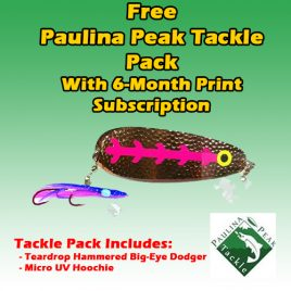 6-Month/ 13 Issue Print Subscription w/ Paulina Peak Tackle Kit